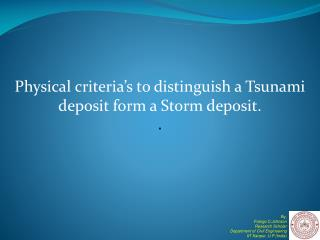 Physical criteria's to distinguish a Tsunami deposit form a Storm deposit. .