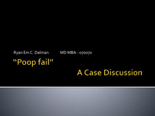 """Poop fail"" 				 A Case Discussion"
