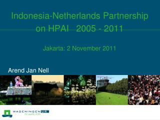 Indonesia-Netherlands Partnership on HPAI   2005 - 2011 Jakarta: 2 November 2011