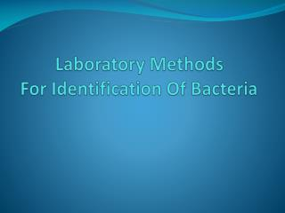 Laboratory Methods For Identification Of Bacteria