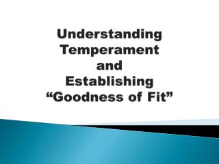 "Understanding Temperament  and  Establishing  ""Goodness of Fit"""