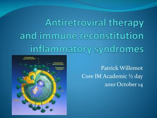 Antiretroviral therapy and immune reconstitution inflammatory syndromes