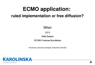 ECMO application : ruled implementation or free diffusion?