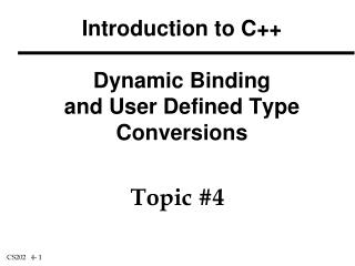Introduction to C++  Dynamic Binding and User Defined Type Conversions