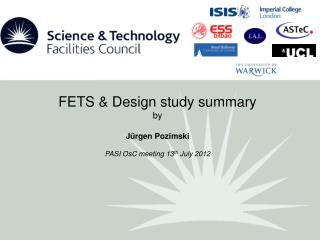 FETS & Design study summary by Jürgen Pozimski PASI OsC meeting 13 th July 2012