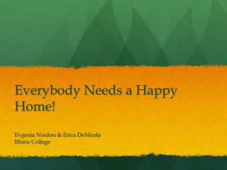 Everybody Needs a Happy Home!