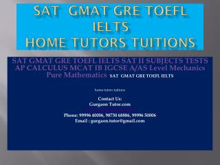 SAT   GMAT GRE TOEFL IELTS home tutors tuitions