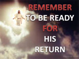 REMEMBER TO BE READY FOR HIS RETURN