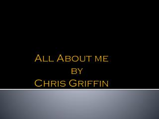 All About me by  Chris Griffin