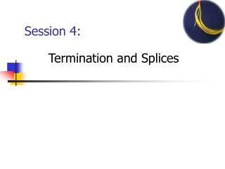 Session 4:  Termination and Splices