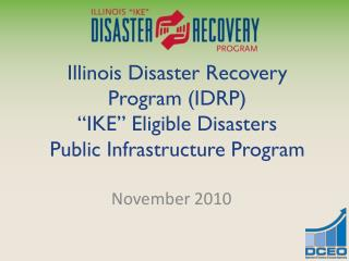 "Illinois Disaster Recovery Program (IDRP) ""IKE"" Eligible Disasters Public Infrastructure Program"