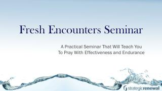 A Practical Seminar That Will Teach You  To Pray With Effectiveness and Endurance
