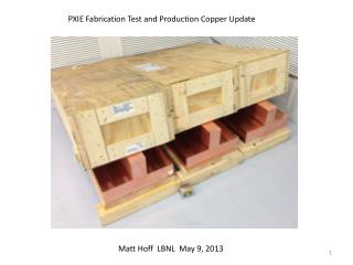PXIE Fabrication Test and Production Copper Update