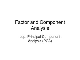 Factor and Component Analysis