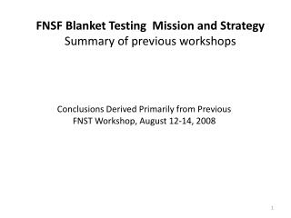 FNSF Blanket Testing   Mission  and  Strategy  Summary  of previous workshops