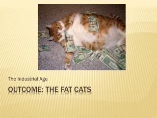 Outcome: The Fat Cats