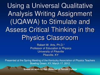 Robert W. Arts, Ph.D .* Professor  of  Education & Physics University of Pikeville Pikeville,  KY