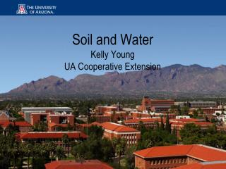 Soil and Water Kelly Young UA Cooperative Extension