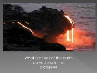 What features of the earth do you see in this picture??
