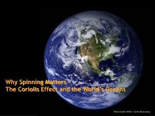 Why Spinning Matters –  The  Coriolis  Effect and the  World's  Oceans