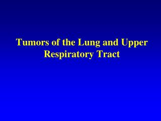 Tumors of the Lung and Upper Respiratory Tract