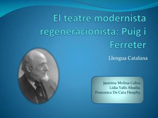 El  teatre modernista regeneracionista : Puig i  Ferreter