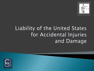 Liability of the United States  for Accidental Injuries and Damage