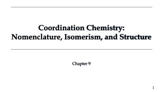 Coordination Chemistry: Nomenclature, Isomerism, and Structure