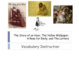 The Story of an Hour, The Yellow Wallpaper, A Rose for Emily, and The Lottery