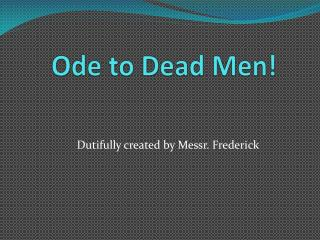 Ode to Dead Men!