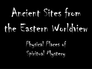 Ancient  Sites from the Eastern Worldview