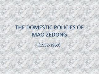 THE DOMESTIC POLICIES OF MAO ZEDONG
