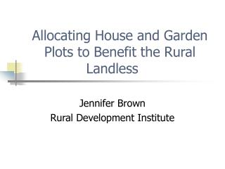 Allocating House and Garden Plots to Benefit the Rural Landless