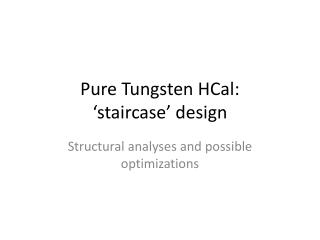 Pure Tungsten  HCal :  'staircase' design