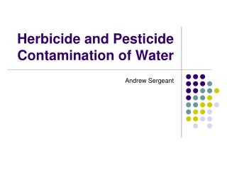 Herbicide and Pesticide Contamination of Water