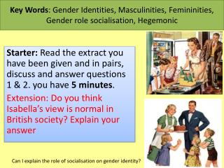 Key Words : Gender Identities, Masculinities, Femininities, Gender role socialisation, Hegemonic