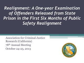 Association for Criminal Justice Research (California) 78 th  Annual Meeting October 24-25, 2013