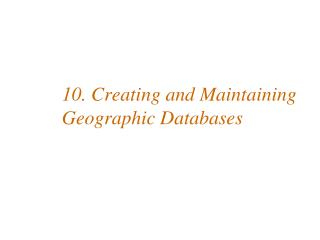 10. Creating and Maintaining Geographic Databases