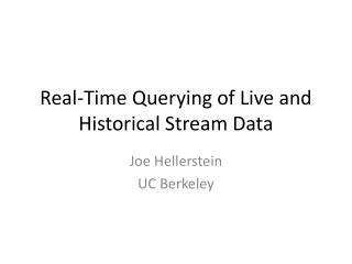 Real-Time Querying of Live and Historical Stream Data