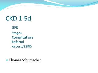CKD 1-5d GFR        Stages  	Complications 	Referral 	Access/ESRD
