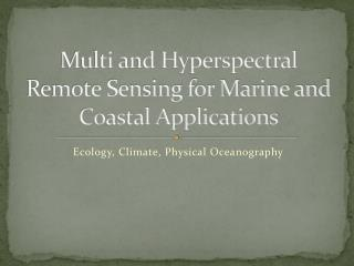 Multi and Hyperspectral Remote Sensing for Marine and Coastal Applications