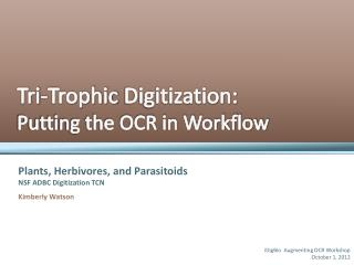 Tri - Trophic  Digitization: Putting the OCR in Workflow