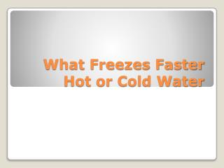 What Freezes Faster  Hot or Cold  Water