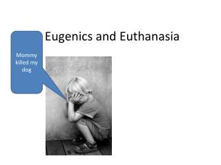 Eugenics and Euthanasia