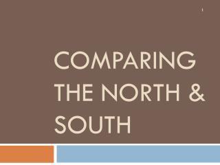 Comparing the North & South