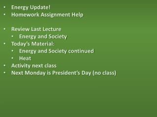 Energy Update! Homework Assignment Help Review Last Lecture Energy and Society Today's Material: