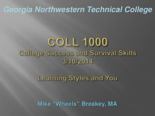 COLL 1000 College Success and Survival Skills 3/10/2014 Learning Styles and You