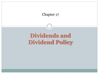 Chapter 17 Dividends and Dividend Policy