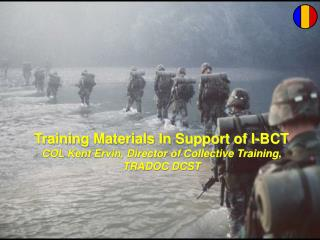 Training Materials In Support of I-BCT COL Kent Ervin, Director of Collective Training, TRADOC DCST
