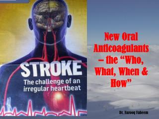 "New Oral Anticoagulants – the ""Who, What, When & How"""